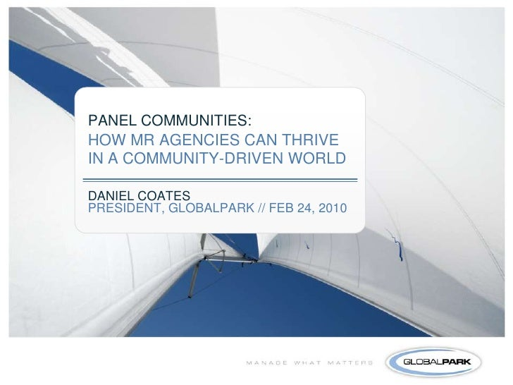 PANEL COMMUNITIES:HOW MR AGENCIES CAN THRIVE IN A COMMUNITY-DRIVEN WORLD<br />DANIEL COATES<br />PRESIDENT, GLOBALPARK // ...