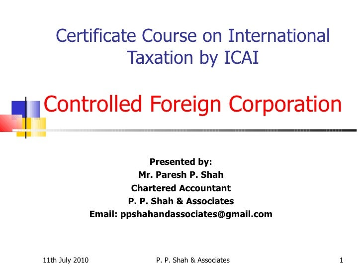 Certificate Course on International Taxation by ICAI Controlled Foreign Corporation Presented by: Mr. Paresh P. Shah Chart...