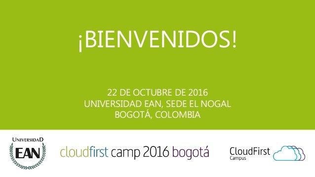 ¡BIENVENIDOS! 22 DE OCTUBRE DE 2016 UNIVERSIDAD EAN, SEDE EL NOGAL BOGOTÁ, COLOMBIA