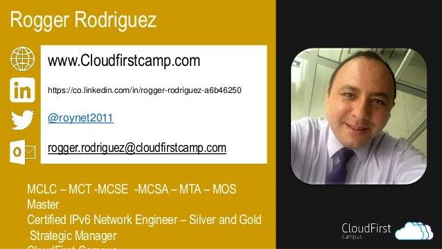 Inserte la foto aquí Rogger Rodriguez www.Cloudfirstcamp.com https://co.linkedin.com/in/rogger-rodriguez-a6b46250 @roynet2...