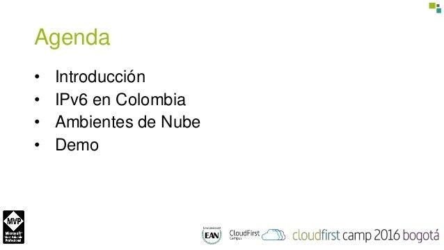Agenda • Introducción • IPv6 en Colombia • Ambientes de Nube • Demo