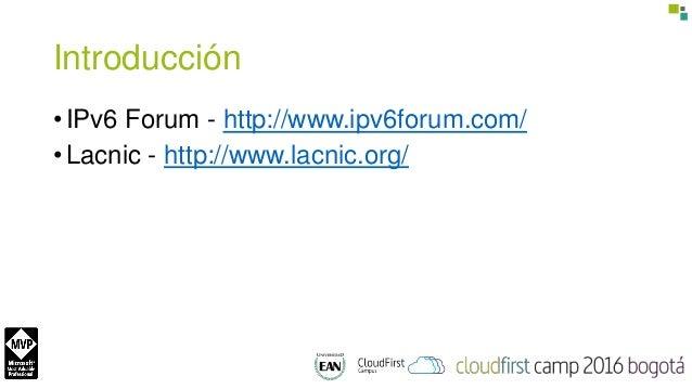 Introducción • IPv6 Forum - http://www.ipv6forum.com/ • Lacnic - http://www.lacnic.org/
