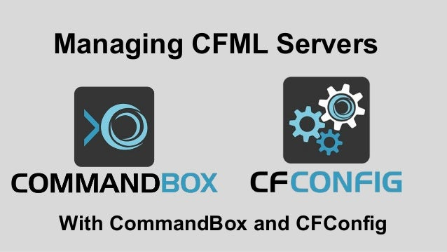 With CommandBox and CFConfig Managing CFML Servers