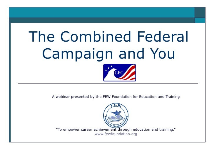 "The Combined Federal  Campaign and You    A webinar presented by the FEW Foundation for Education and Training         ""To..."