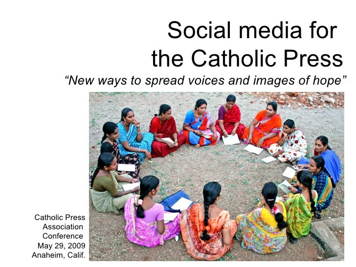 "Social media for  the Catholic Press Catholic Press Association  Conference  May 29, 2009 Anaheim, Calif. "" New ways to sp..."