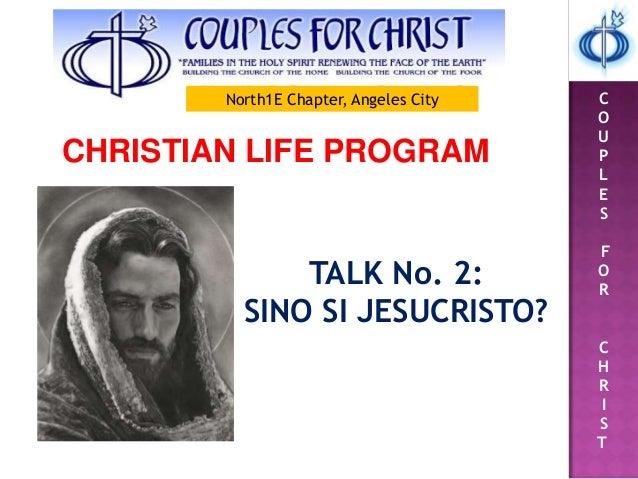 C O U P L E S F O R C H R I S T CHRISTIAN LIFE PROGRAM TALK No. 2: SINO SI JESUCRISTO? North1E Chapter, Angeles City