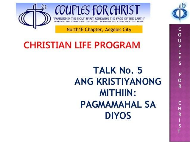 C O U P L E S F O R C H R I S T CHRISTIAN LIFE PROGRAM TALK No. 5 ANG KRISTIYANONG MITHIIN: PAGMAMAHAL SA DIYOS North1E Ch...