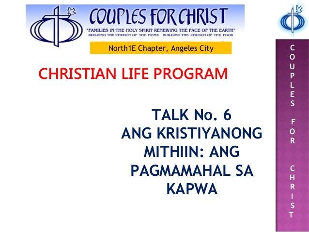 C O U P L E S F O R C H R I S T CHRISTIAN LIFE PROGRAM TALK No. 6 ANG KRISTIYANONG MITHIIN: ANG PAGMAMAHAL SA KAPWA North1...