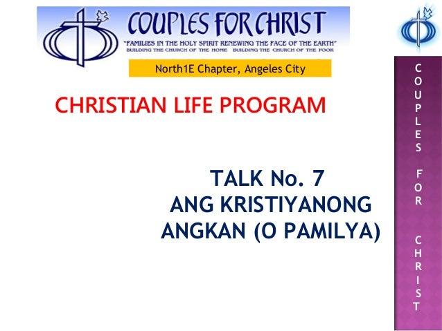 C O U P L E S F O R C H R I S T CHRISTIAN LIFE PROGRAM TALK No. 7 ANG KRISTIYANONG ANGKAN (O PAMILYA) North1E Chapter, Ang...