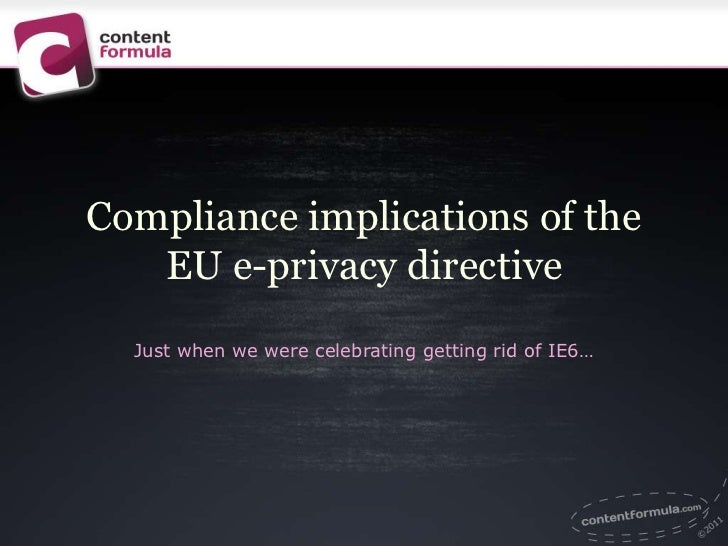 Compliance implications of the   EU e-privacy directive  Just when we were celebrating getting rid of IE6…