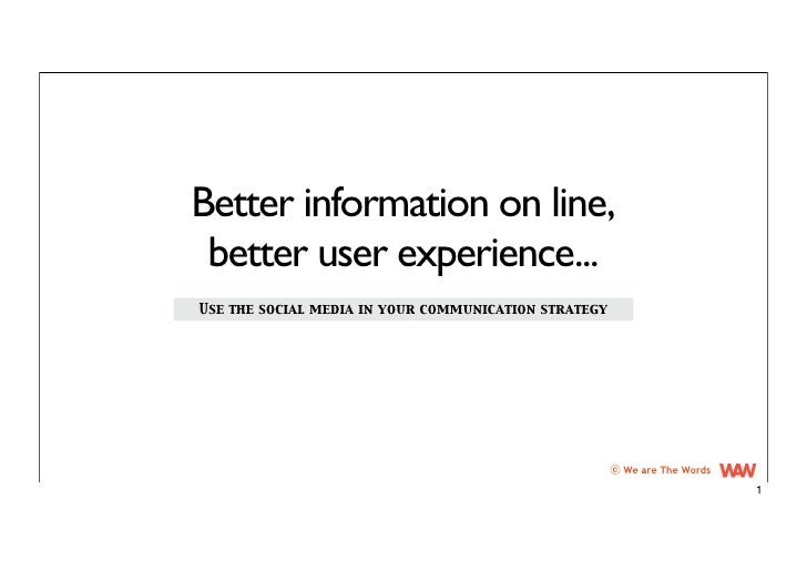 Better information on line,  better user experience... Use the social media in your communication strategy                ...