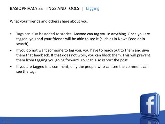 BASIC PRIVACY SETTINGS AND TOOLS  Tagging  What your friends and others share about you: •  Tags can also be added to stor...