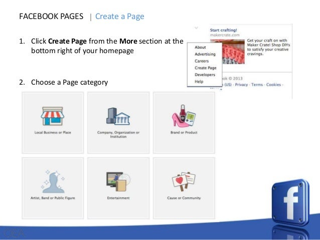 FACEBOOK PAGES  Create a Page  1. Click Create Page from the More section at the bottom right of your homepage  2. Choose ...