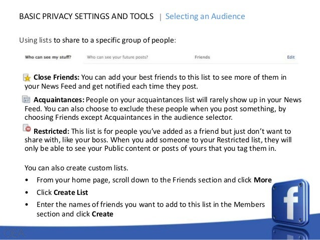 BASIC PRIVACY SETTINGS AND TOOLS  Selecting an Audience  Using lists to share to a specific group of people:  Close Friend...