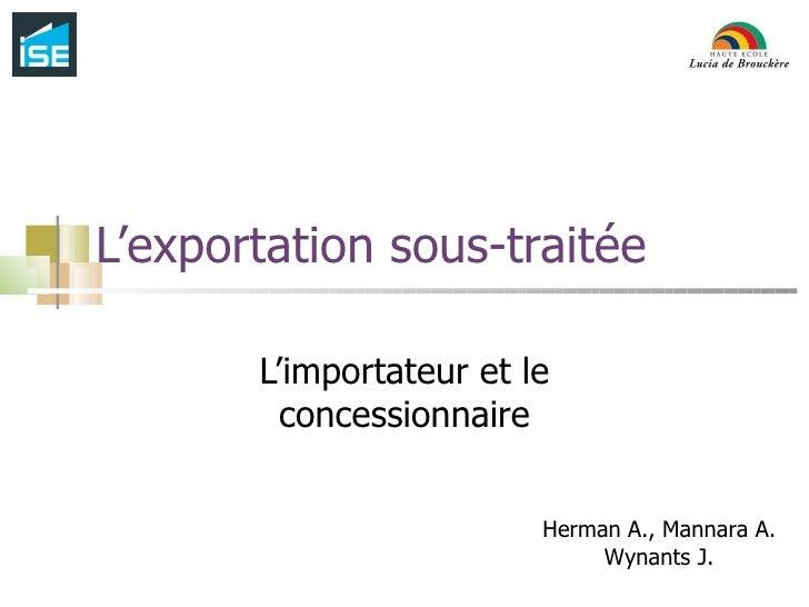 L'exportation sous-traitée L'importateur et le concessionnaire Herman A., Mannara A. Wynants J.