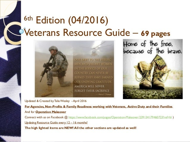 6th Edition (04/2016) Veterans Resource Guide – 69 pages Updated & Created by Talia Wesley - April 2016 For Agencies, Non-...