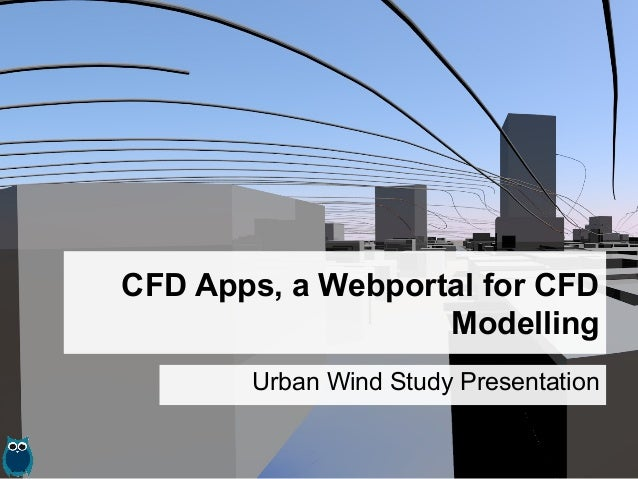 CFD Apps, a Webportal for CFD Modelling Urban Wind Study Presentation