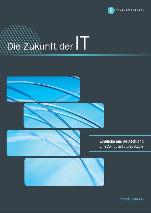 1 Die Zukunft derIT We've got IT covered. Einblicke aus Deutschland Eine Computer Futures Studie