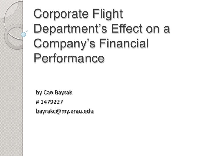 Corporate Flight Department's Effect on a Company's Financial Performance<br />by Can Bayrak<br /># 1479227<br />bayrakc@m...