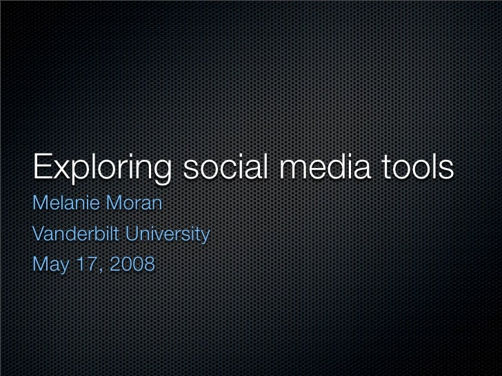 Exploring social media tools Melanie Moran Vanderbilt University May 17, 2008