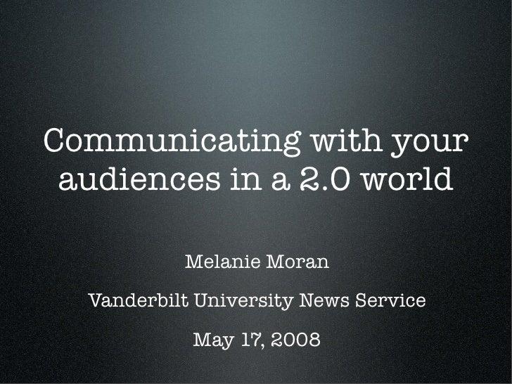 Communicating with your  audiences in a 2.0 world             Melanie Moran   Vanderbilt University News Service          ...