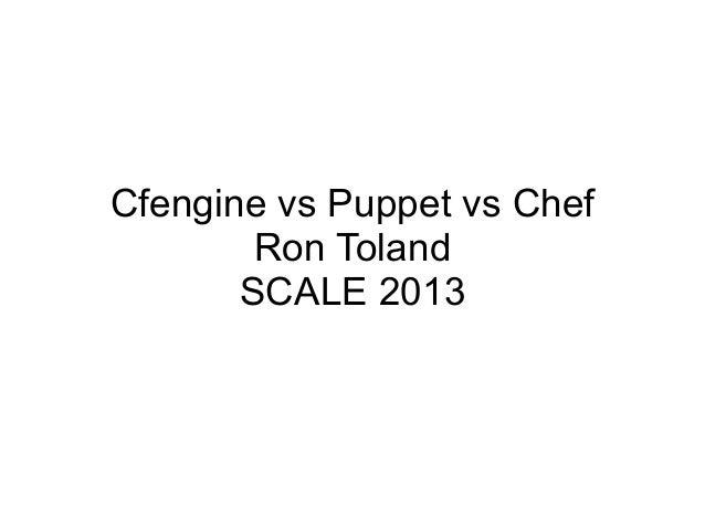 Cfengine vs Puppet vs Chef Ron Toland SCALE 2013
