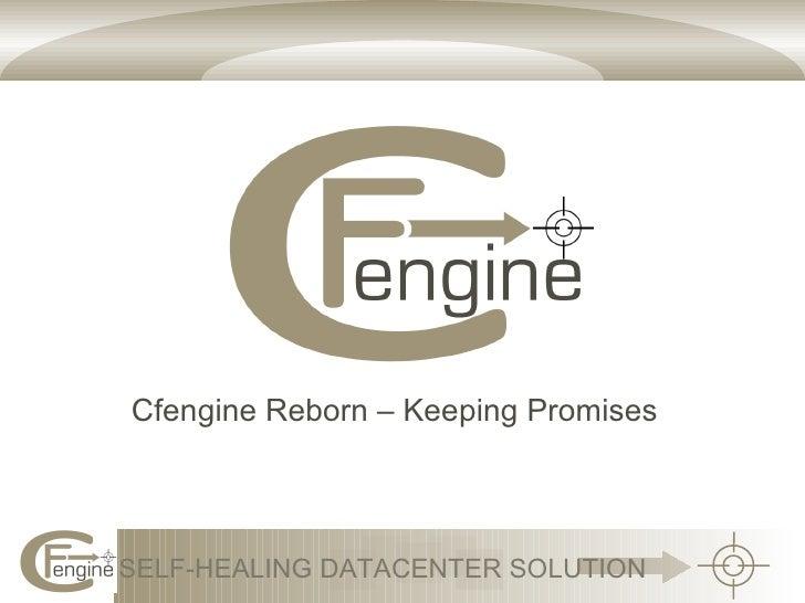 Cfengine Reborn – Keeping Promises     SELF-HEALING DATACENTER SOLUTION