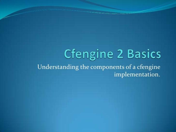 Cfengine 2 Basics<br />Understanding the components of a cfengine implementation.<br />