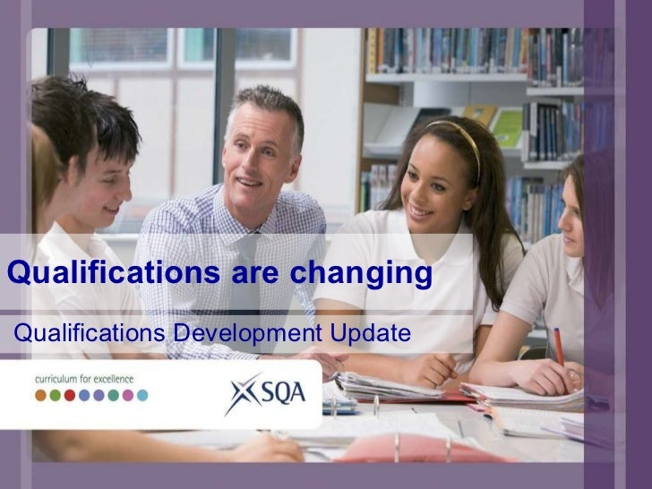 Qualifications are changing Qualifications Development Update