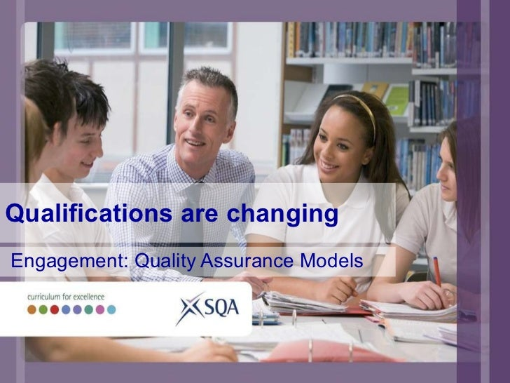 Qualifications are changing Engagement: Quality Assurance Models