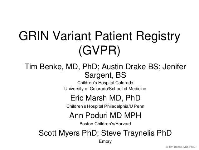 GRIN Variant Patient Registry (GVPR) Tim Benke, MD, PhD; Austin Drake BS; Jenifer Sargent, BS Children's Hospital Colorado...
