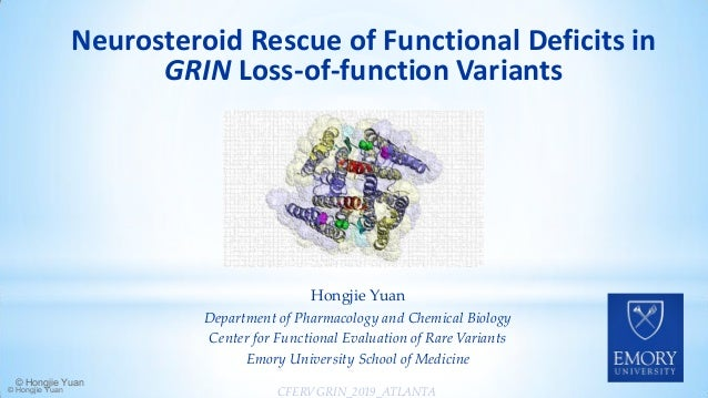 Neurosteroid Rescue of Functional Deficits in GRIN Loss-of-function Variants CFERV GRIN_2019_ATLANTA Hongjie Yuan Departme...
