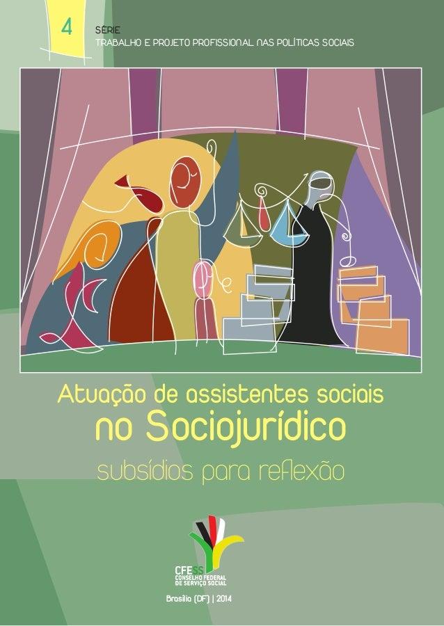 4  Série  Trabalho e Projeto Profissional nas Políticas Sociais  Atuação de assistentes sociais  no Sociojurídico  subsídi...