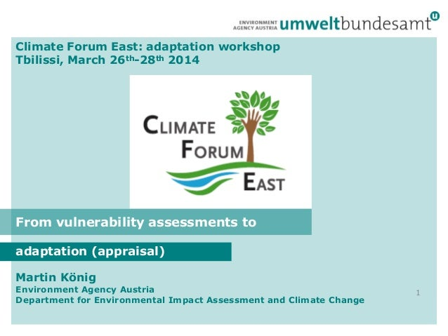 Climate Forum East: adaptation workshop Tbilissi, March 26th-28th 2014 adaptation (appraisal) 1 Martin König Environment A...