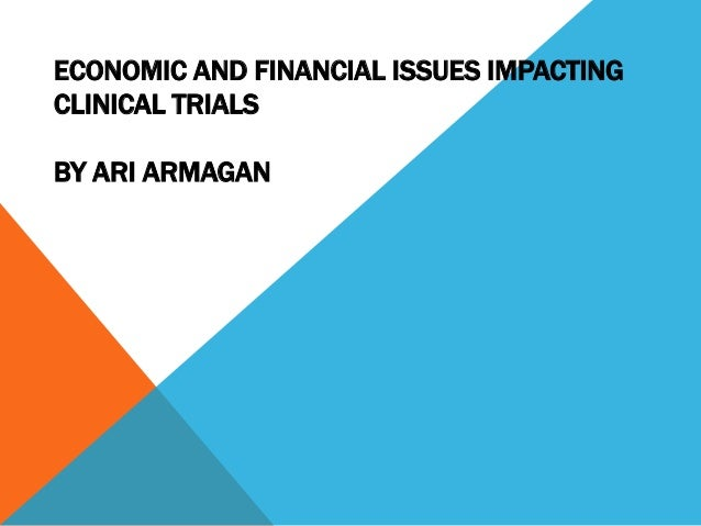 ECONOMIC AND FINANCIAL ISSUES IMPACTING CLINICAL TRIALS BY ARI ARMAGAN