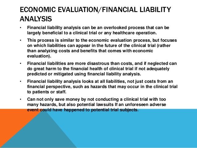 ECONOMIC EVALUATION/FINANCIAL LIABILITY ANALYSIS • Financial liability analysis can be an overlooked process that can be l...