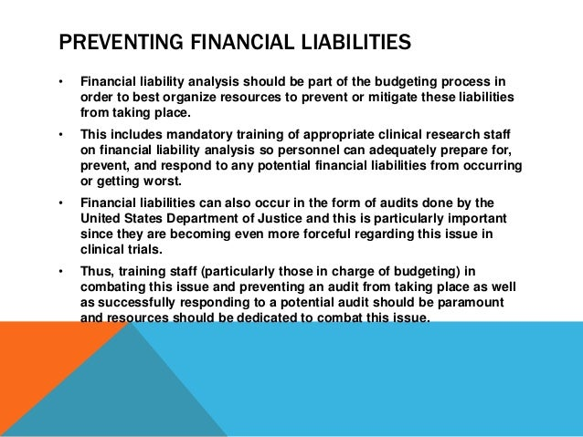 PREVENTING FINANCIAL LIABILITIES • Financial liability analysis should be part of the budgeting process in order to best o...