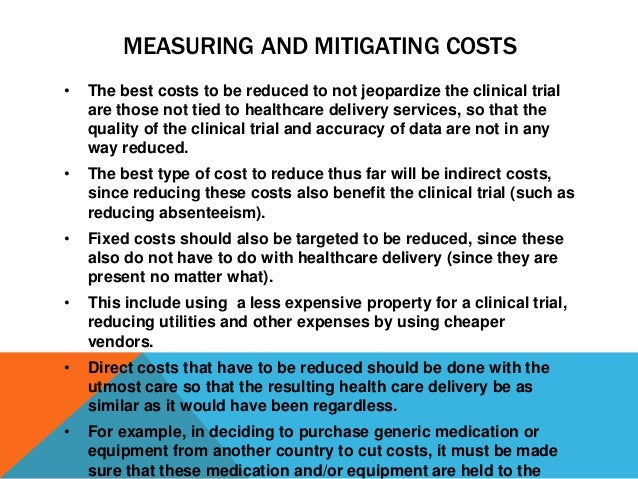 MEASURING AND MITIGATING COSTS • The best costs to be reduced to not jeopardize the clinical trial are those not tied to h...