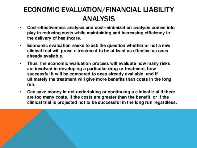 ECONOMIC EVALUATION/FINANCIAL LIABILITY ANALYSIS • Cost-effectiveness analysis and cost-minimization analysis comes into p...