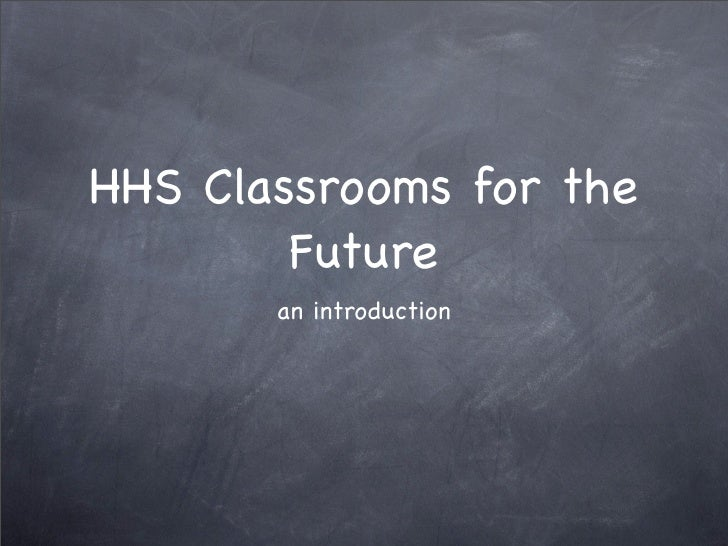 HHS Classrooms for the         Future        an introduction