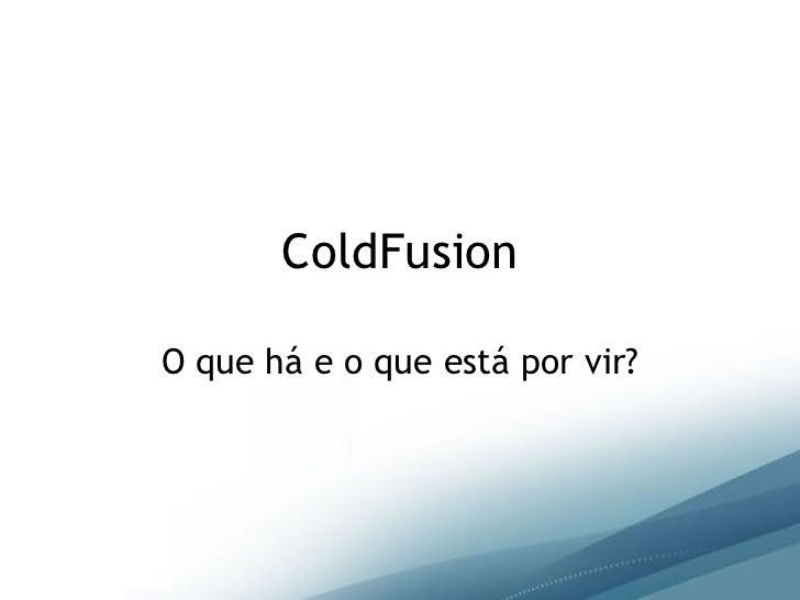 ColdFusion O que há e o que está por vir?