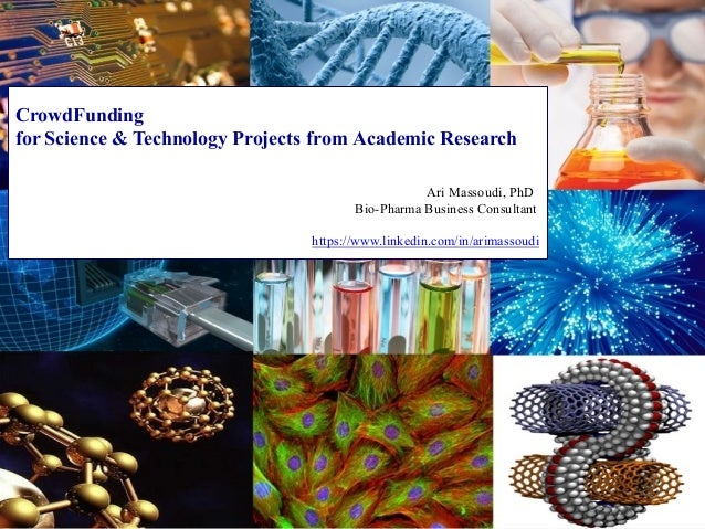 CrowdFunding for Science & Technology Projects from Academic Research Ari Massoudi, PhD Bio-Pharma Business Consultant htt...