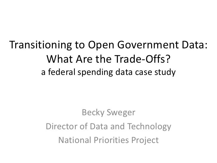 Transitioning to Open Government Data:        What Are the Trade-Offs?      a federal spending data case study            ...
