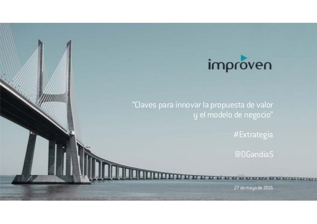 """""""Claves para innovar la propuesta de valor y el modelo de negocio"""" #Extrategia @DGandiaS 27 de mayo de 2015"""