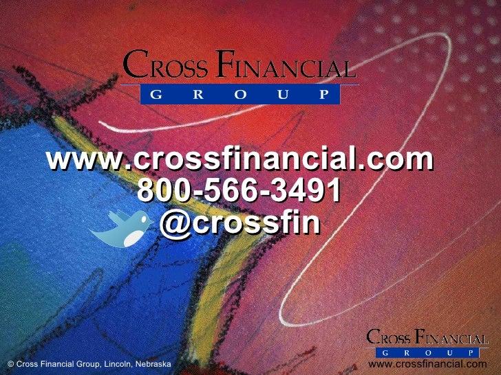 www.crossfinancial.com             800-566-3491               @crossfin© Cross Financial Group, Lincoln, Nebraska   www.cr...