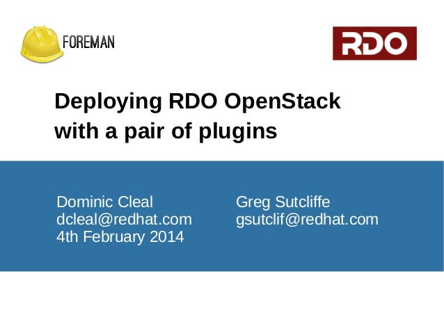 Deploying RDO OpenStack with a pair of plugins Dominic Cleal dcleal@redhat.com 4th February 2014  Greg Sutcliffe gsutclif@...