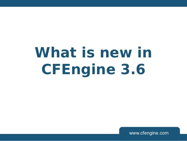 What is new in CFEngine 3.6  www.cfengine.com