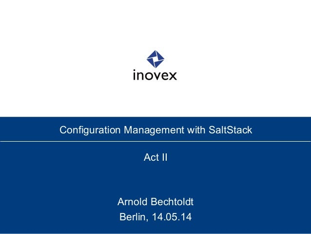 Configuration Management with SaltStack Act II Arnold Bechtoldt Berlin, 14.05.14