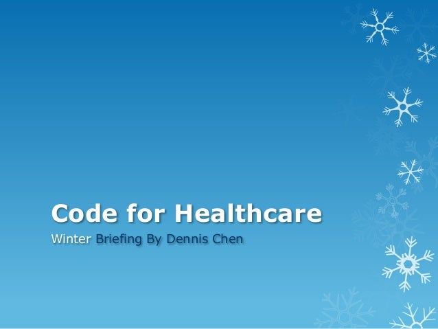 Code for Healthcare  Winter Briefing By Dennis Chen