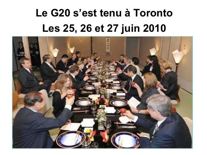 Le G20 s'est tenu à Toronto Les 25, 26 et 27 juin 2010